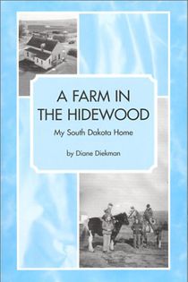 A Farm in The Hidewood - My South Dakota Home by Diane Diekman