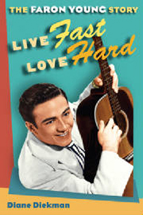 Live Fast, Love Hard - The Faron Young Story by Diane Diekman